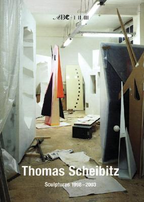 Thomas Scheibitz: Sculptures 1998-2003 - Scheibitz, Thomas