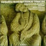 Thomas Tomkins: Cathedral Music - Alan Dodson (tenor); Andrew Wickens (alto); Colin Cartwright (alto); David Leeming (treble); David Lowe (tenor);...