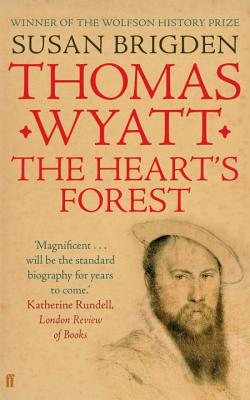 Thomas Wyatt: The Heart's Forest - Brigden, Susan