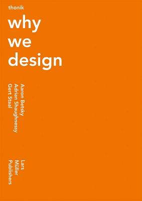 Thonik: Why We Design - Gonnissen, Nikki (Editor), and Widdershoven, Thomas (Text by), and Staal, Gert (Text by)