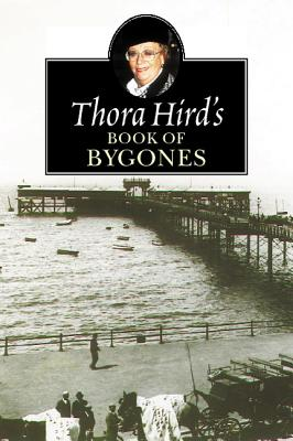 Thora Hird's Book of Bygones - Hird, Thora