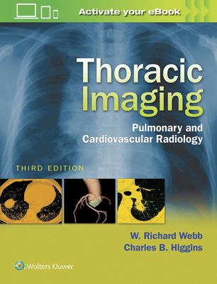 Thoracic Imaging: Pulmonary and Cardiovascular Radiology - Webb, W Richard, M.D., and Higgins, Charles B