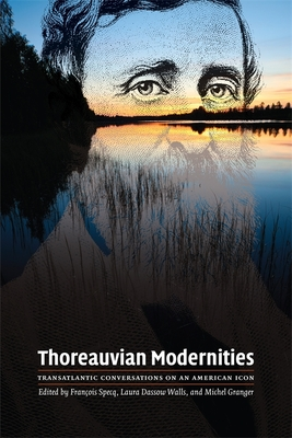 Thoreauvian Modernities: Transatlantic Conversations on an American Icon - Specq, Francois (Editor), and Walls, Laura Dassow (Editor), and Granger, Michel (Editor)