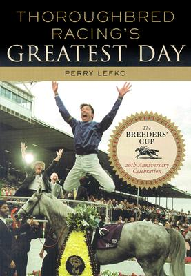 Thoroughbred Racing's Greatest Day: The Breeders' Cup 20th Anniversary Celebration - Lefko, Perry