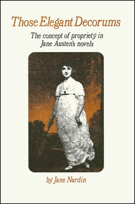 Those Elegant Decorums: The Concept of Propriety in Jane Austen's Novels - Nardin, Jane, Professor