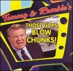 Those Guys Blow Chunks!