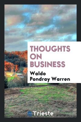 Thoughts on Business - Warren, Waldo Pondray