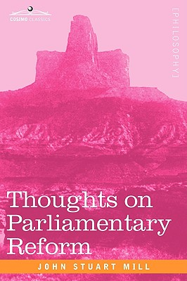 Thoughts on Parliamentary Reform - Mill, John Stuart