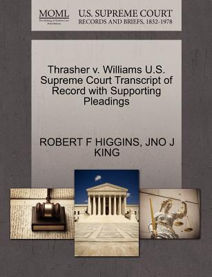 Thrasher V. Williams U.S. Supreme Court Transcript of Record with Supporting Pleadings - Higgins, Robert F, and King, Jno J