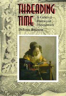 Threading Time: A Cultural History of Threadwork - Bausum, Dolores