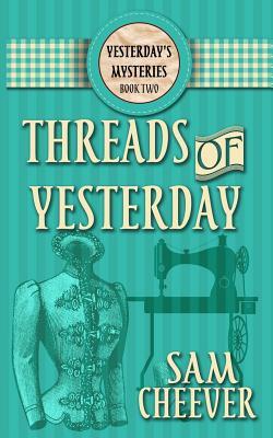 Threads of Yesterday - Cheever, Sam