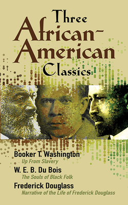 Three African-American Classics: Up from Slavery, the Souls of Black Folk and Narrative of the Life of Frederick Douglass - Du Bois, W E B, PH.D., and Douglass, Frederick, and Washington, Booker T
