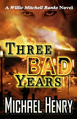 Three Bad Years: A Willie Mitchell Banks Novel - Henry, Michael