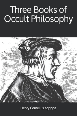Three Books of Occult Philosophy - Agrippa, Henry Cornelius