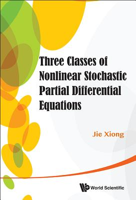 Three Classes Of Nonlinear Stochastic Partial Differential Equations - Xiong, Jie