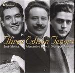 Three Edison Tenors - Alessandro Bonci (tenor); Giuseppe Anselmi (tenor); José Mojica (tenor)