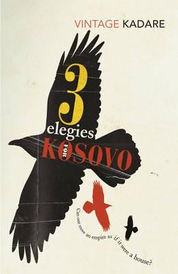 Three Elegies For Kosovo - Kadare, Ismail, and Constantine, Peter (Translated by)