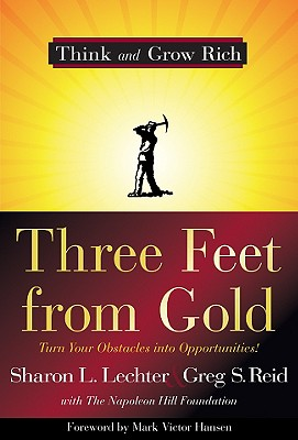 Three Feet from Gold: Turn Your Obstacles Into Opportunities! - Lechter, Sharon L, CPA, and Reid, Greg S, and Hansen, Mark Victor (Foreword by)