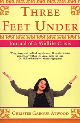 Three Feet Under: Journal of a Midlife Crisis - Atwood, Christee Gabour