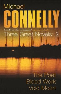 Three Great Novels: The Poet, Blood Work, Void Moon - Connelly, Michael