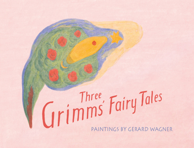 Three Grimms' Fairy Tales: Paintings by Gerhard Wagner - Steiner, Rudolf, and Stebbing, Peter (Editor), and Wagner, Gerard (Illustrator)