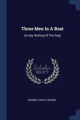 Three Men in a Boat: (to Say Nothing of the Dog) - Jerome, Jerome Klapka