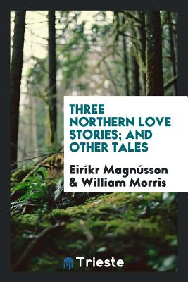 Three Northern Love Stories; And Other Tales - Magnusson, Eirikr