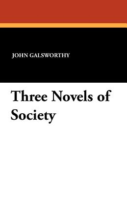 Three Novels of Society - Galsworthy, John Sir