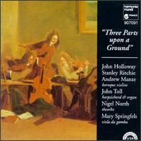 Three Parts upon a Ground - Andrew Manze (baroque violin); John Holloway (baroque violin); John Toll (organ); John Toll (harpsichord);...