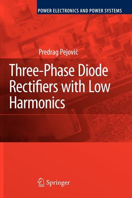 Three-Phase Diode Rectifiers with Low Harmonics: Current Injection Methods - Pejovic, Predrag
