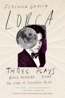 Three Plays: Blood Wedding; Yerma; The House of Bernarda Alba - Garcia Lorca, Federico, and Dewell, Michael (Translated by), and Zapata, Carmen (Translated by)