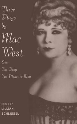 Three Plays by Mae West: Sex, the Drag and Pleasure Man - West, Mae, and Schlissel, Lillian (Editor)