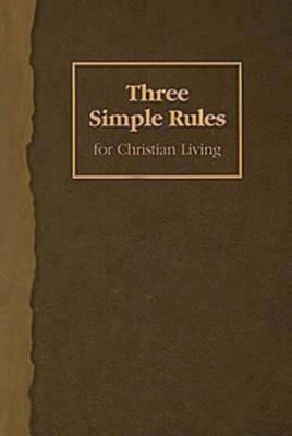 Three Simple Rules for Christian Living: A Six-Week Study for Adults - Finley, Jeanne Torrence, and Job, Rueben P
