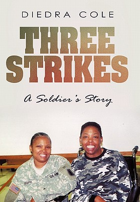 Three Strikes: A Soldier's Story - Cole, Diedra