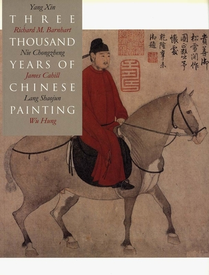 Three Thousand Years of Chinese Painting - Barnhart, Richard, Professor, and Xin, Yang, and Chongzheng, Nie
