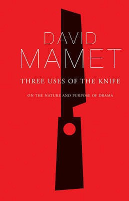 Three Uses of the Knife: On the Nature and Purpose of Drama - Mamet, David