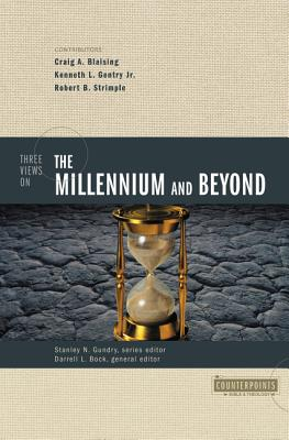 Three Views on the Millennium and Beyond - Blaising, Craig A, Th.D. (Contributions by), and Gentry, Kenneth L, Jr. (Contributions by), and Strimple, Robert B...