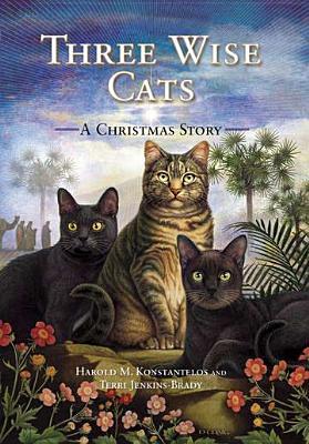 Three Wise Cats: A Christmas Story - Konstantelos, Harold M, and Jenkins-Brady, Terri