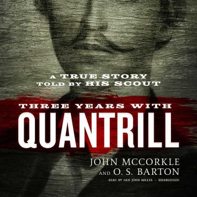 Three Years with Quantrill: A True Story Told by His Scout - McCorkle, John, and Barton, O S, and Miller, Dan John (Read by)