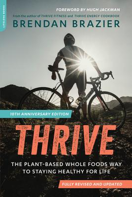 Thrive, 10th Anniversary Edition: The Plant-Based Whole Foods Way to Staying Healthy for Life - Brazier, Brendan