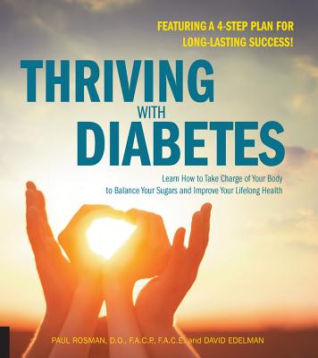 Thriving with Diabetes: Learn How to Take Charge of Your Body to Balance Your Sugars and Improve Your Lifelong Health - Featuring a 4-Step Plan for Long-Lasting Success! - Edelman, David, and Rosman, Paul