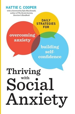 Thriving with Social Anxiety: Daily Strategies for Overcoming Anxiety and Building Self-Confidence - Cooper, Hattie C, and MacDonald, Kyle (Foreword by)