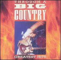 Through a Big Country: Greatest Hits - Big Country