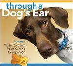 Through a Dog's Ear: Music to Calm Your Canine Companion, Vol. 1
