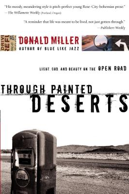 Through Painted Deserts: Light, God, and Beauty on the Open Road - Miller, Donald