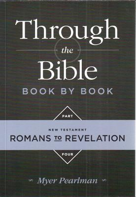 Through the Bible Book by Book: Volume 4: New Testament Romans to Revelation - Pearlman, Myer