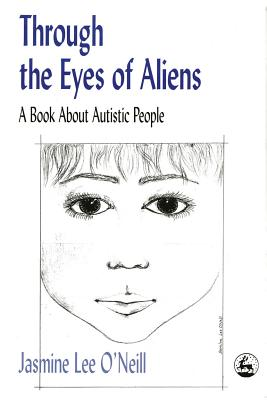 Through the Eyes of Aliens: A Book about Autistic People - O'Neill, Jasmine Lee