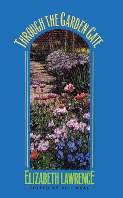 Through the Garden Gate - Lawrence, Elizabeth, and Neal, Bill (Editor)