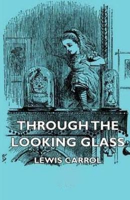 Through the Looking Glass (and What Alice Found There) - Carroll, Lewis