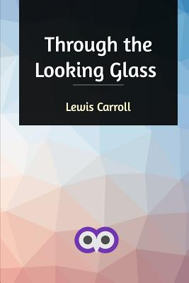 Through the Looking Glass - Carroll, Lewis